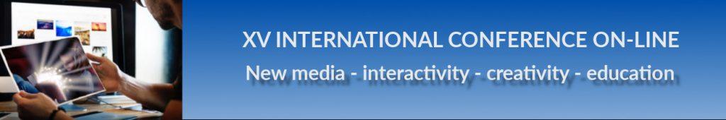 """XV Międzynarodowa Konferencja Naukowa on-line pt.: """"Nowe media – interaktywność – twórczość – edukacja"""""""